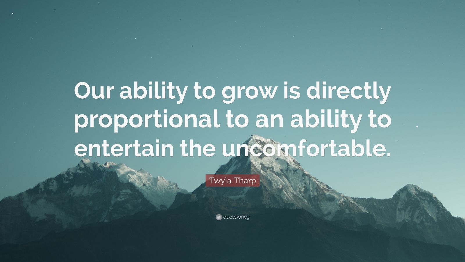 "Twyla Tharp Quote: ""Our ability to grow is directly proportional to an ability to entertain the uncomfortable."""