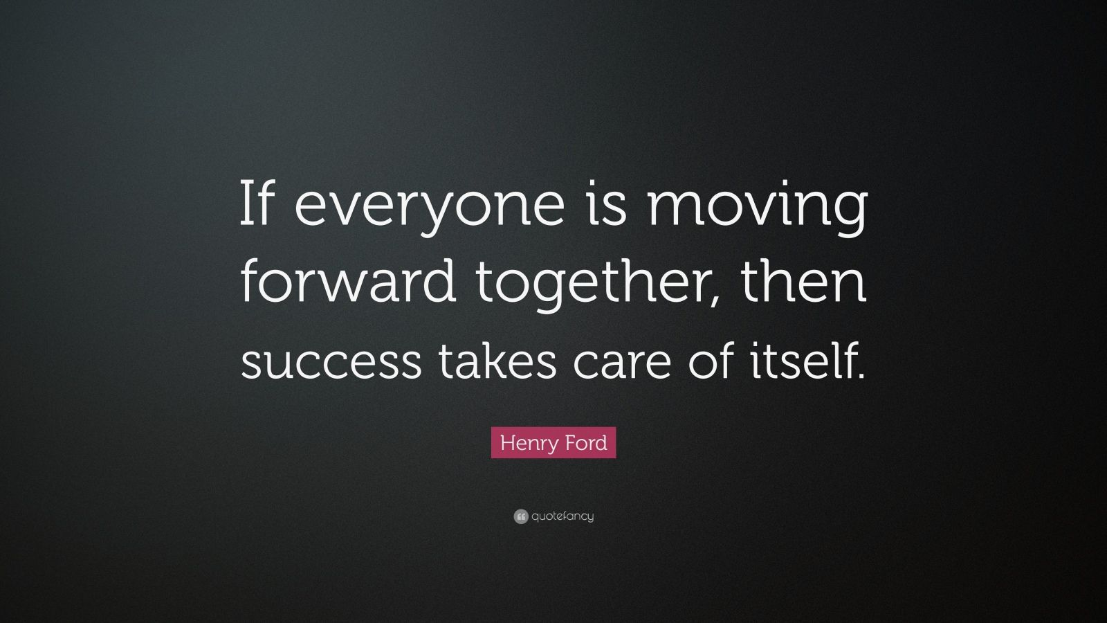 Henry ford quote if everyone is moving forward together for Moving in together quotes