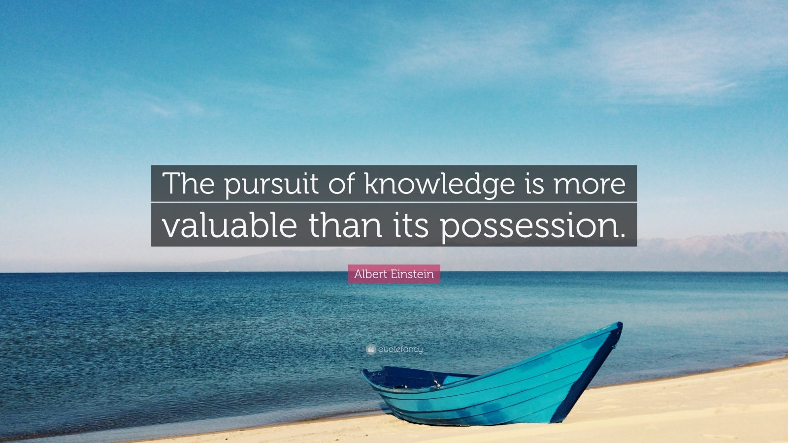 "Albert Einstein Quote: ""The pursuit of knowledge is more valuable than its possession."""