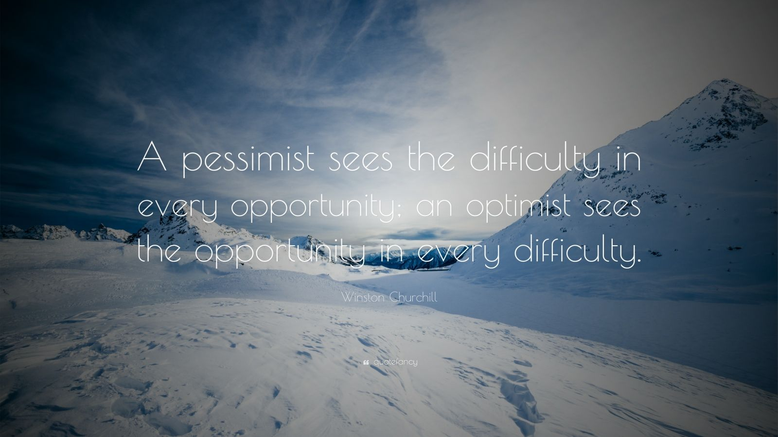 "Winston Churchill Quote: ""A pessimist sees the difficulty in every opportunity; an optimist sees the opportunity in every difficulty."""