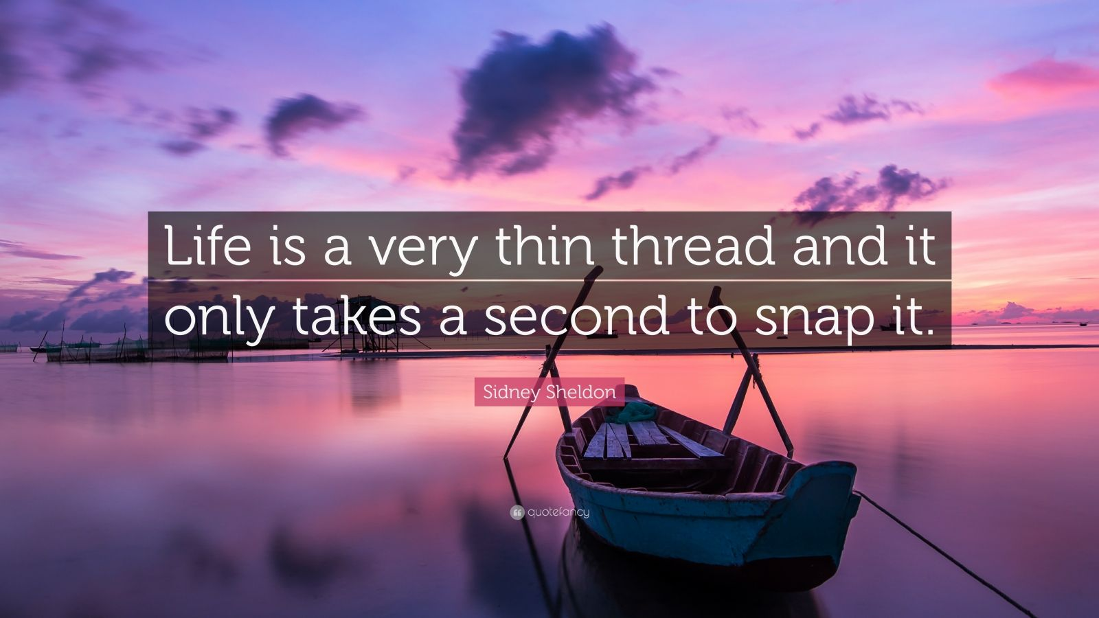 """Sidney Sheldon Quote: """"Life is a very thin thread and it only takes a second to snap it."""""""
