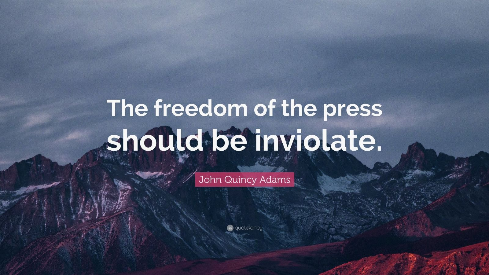 "John Quincy Adams Quote: ""The freedom of the press should be inviolate."""