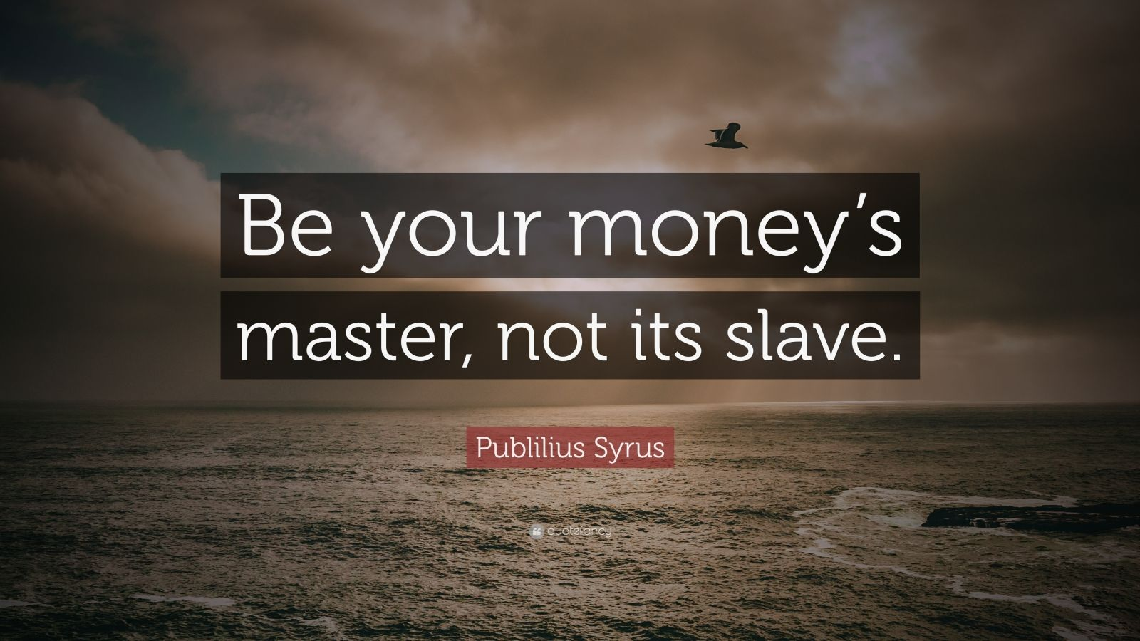 "Publilius Syrus Quote: ""Be your money's master, not its slave."""