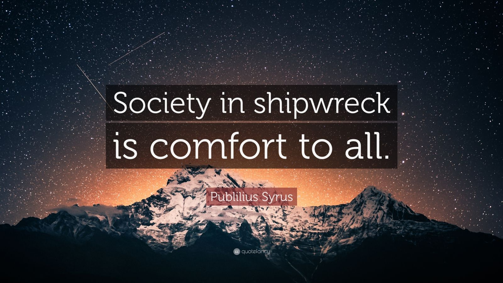 """Publilius Syrus Quote: """"Society in shipwreck is comfort to all."""""""