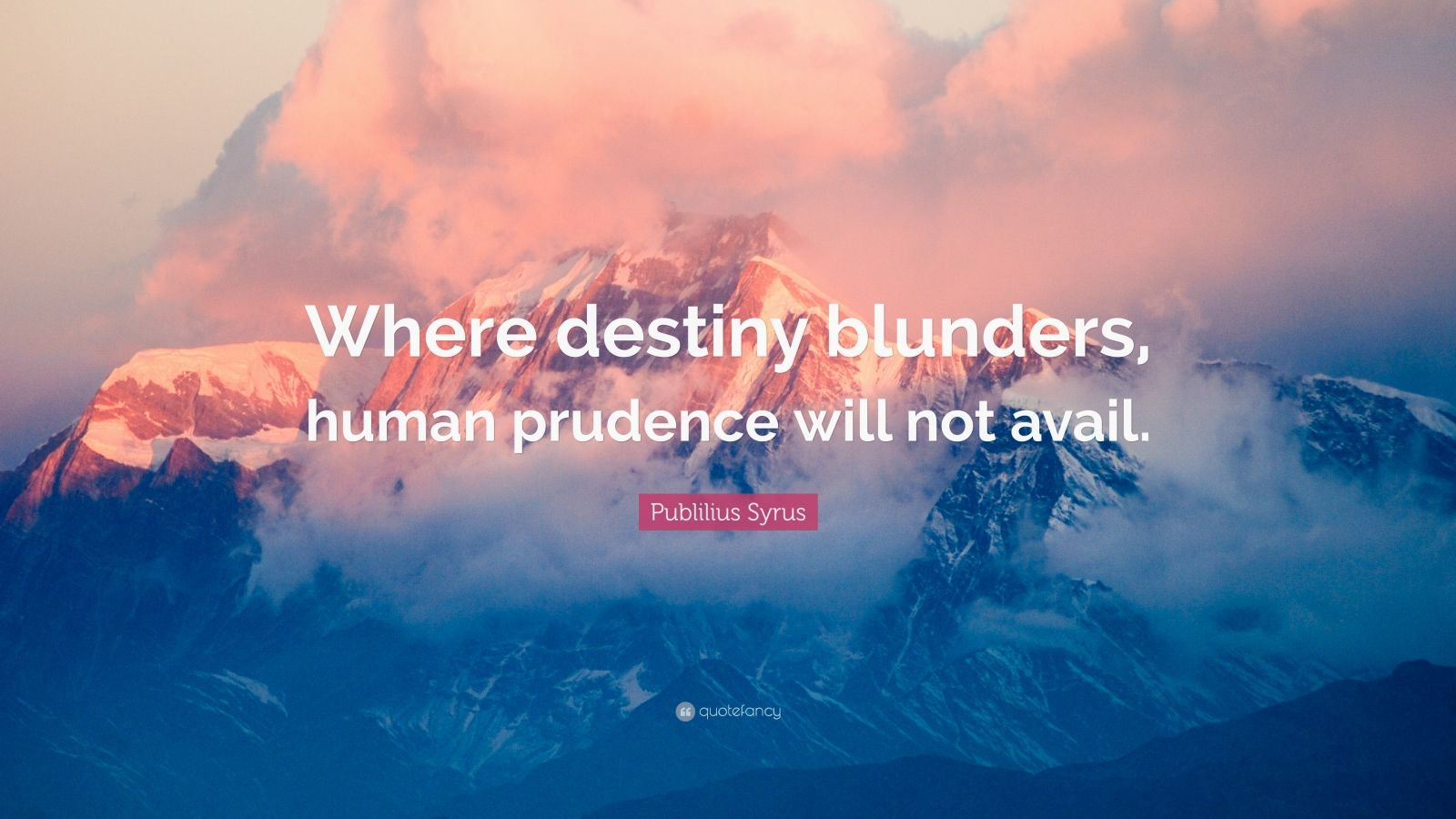 """Publilius Syrus Quote: """"Where destiny blunders, human prudence will not avail."""""""