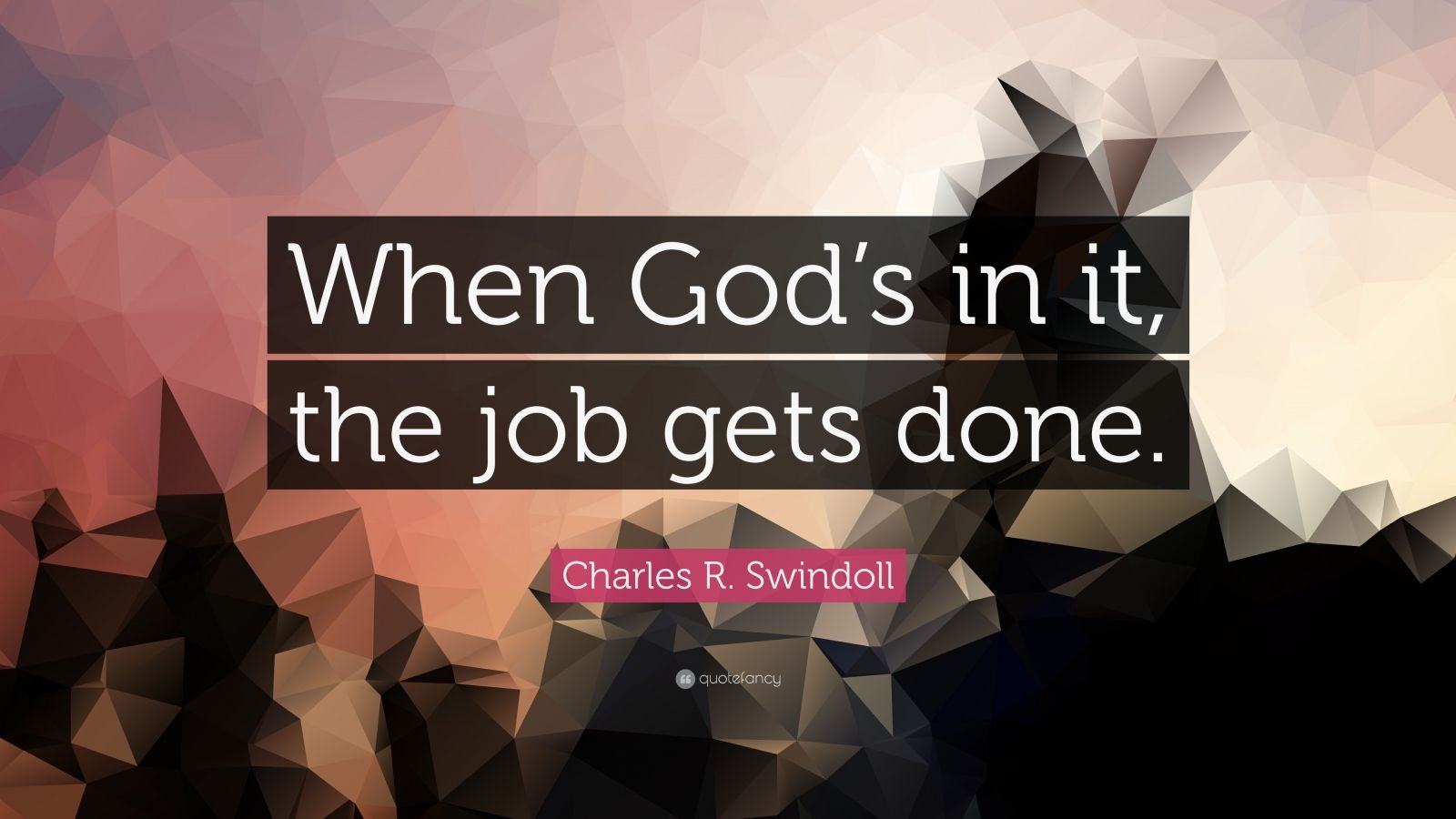 "Charles R. Swindoll Quote: ""When God's in it, the job gets done."""