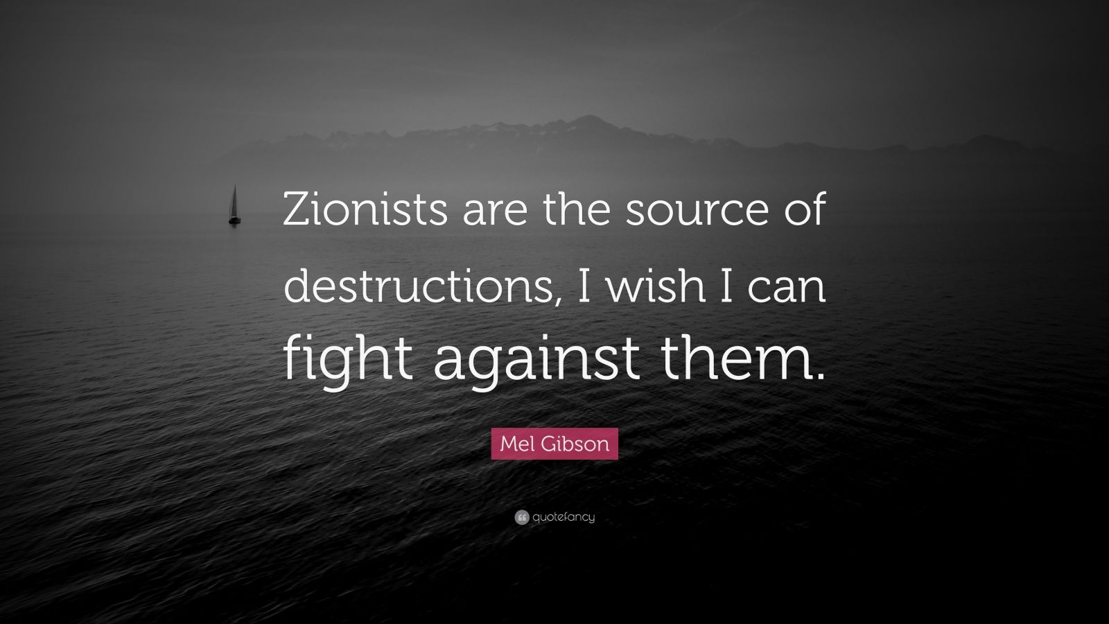 "Mel Gibson Quote: ""Zionists are the source of destructions, I wish I can fight against them."""