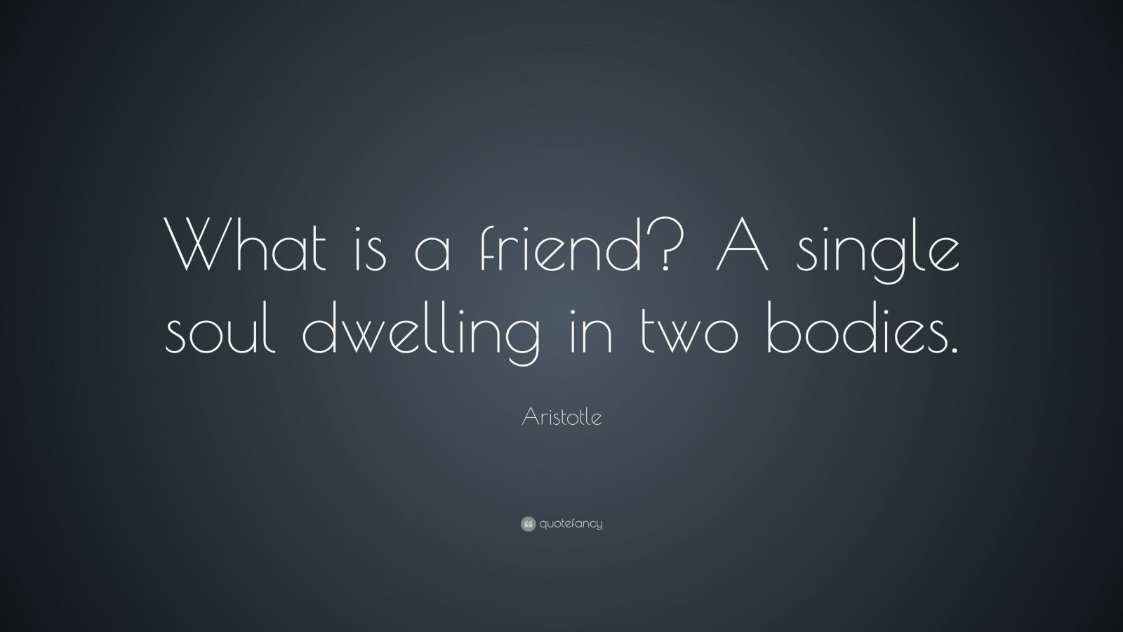 "Aristotle Quote: ""What is a friend? A single soul dwelling in two bodies."""