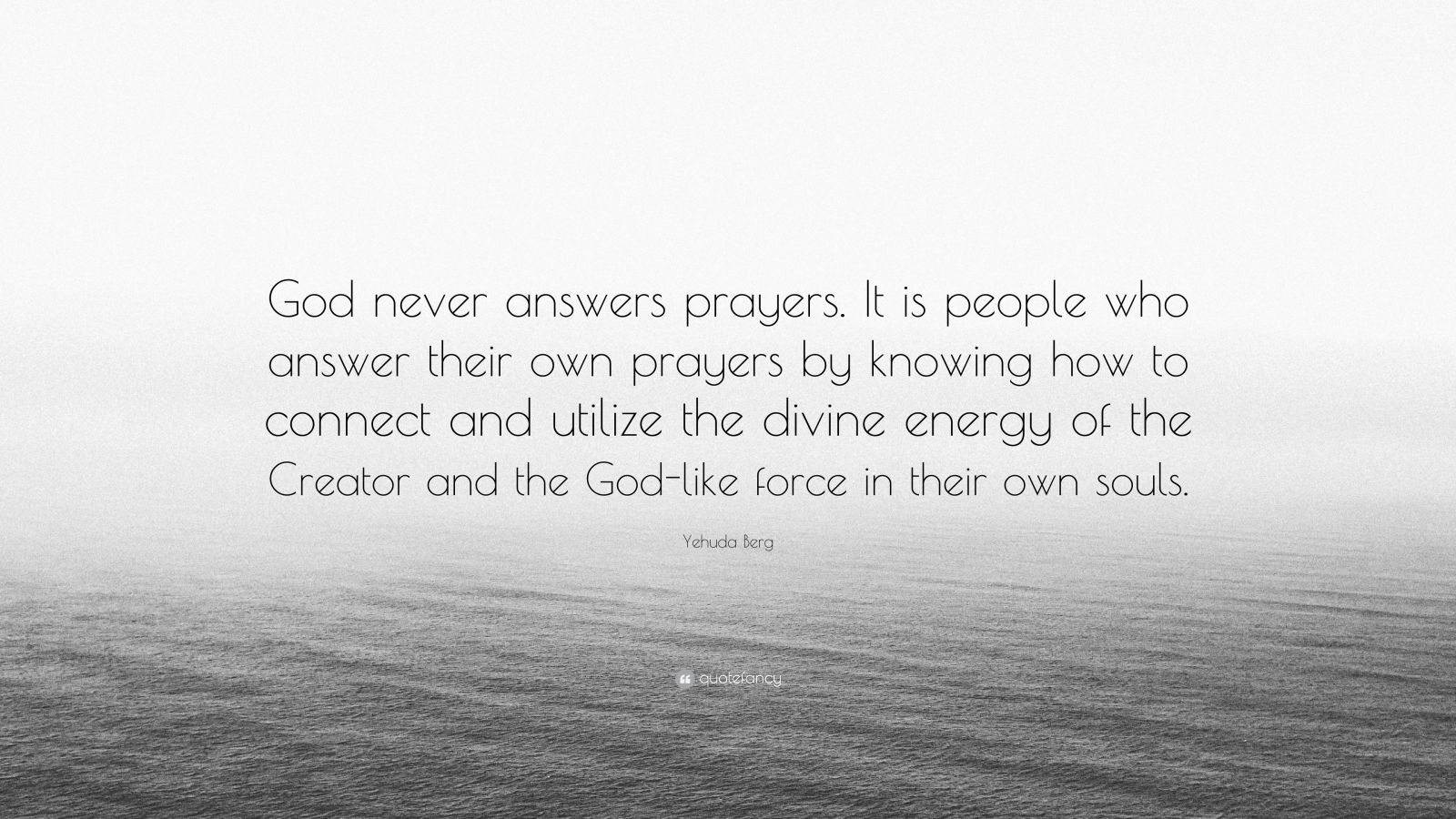 """Yehuda Berg Quote: """"God Never Answers Prayers. It Is"""