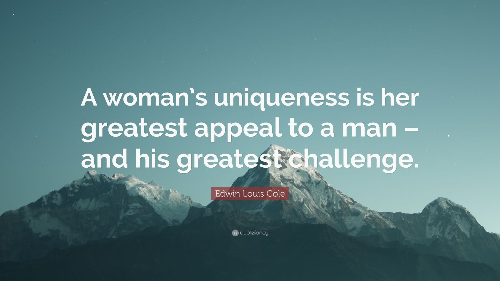 """Edwin Louis Cole Quote: """"A woman's uniqueness is her greatest appeal to a man – and his greatest challenge."""""""