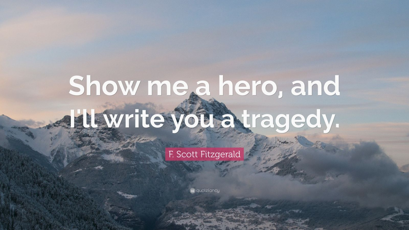 show me a hero and i ll show you a tragedy Show me a hero, and i will write you a tragedy – f scott fitzgerald - part 3 we apologize but this resource is not available to you please read below for more information.