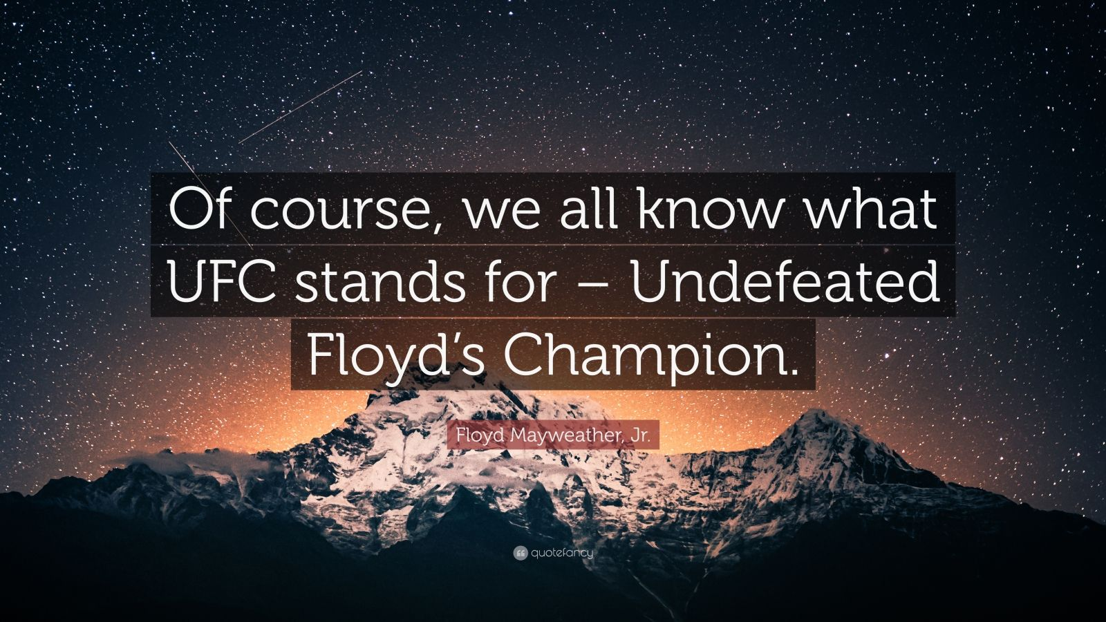 """Floyd Mayweather, Jr. Quote: """"Of course, we all know what UFC stands for – Undefeated Floyd's Champion."""""""