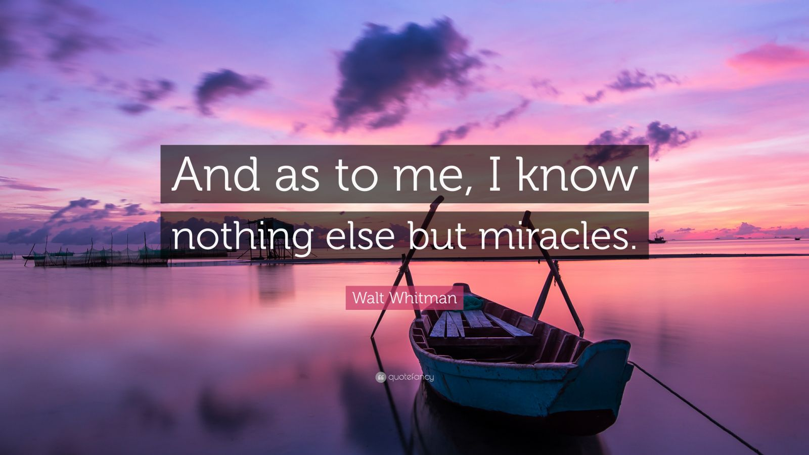 """Walt Whitman Quote: """"And as to me, I know nothing else but miracles."""""""