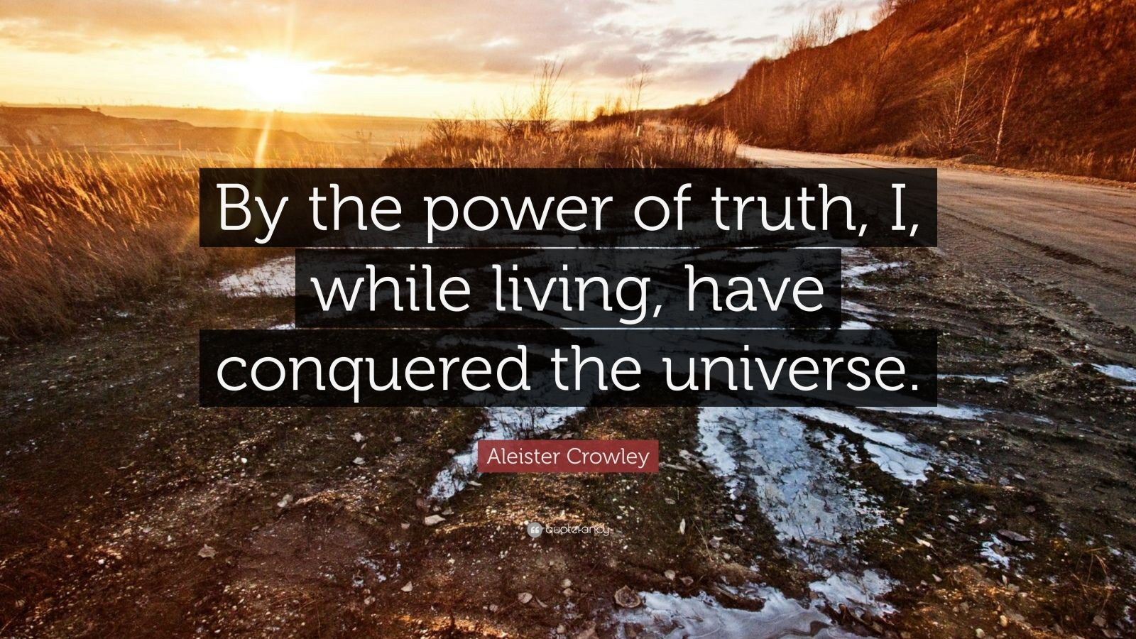 """Aleister Crowley Quote: """"By the power of truth, I, while ..."""