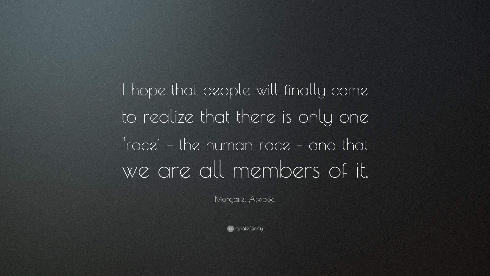 """Margaret Atwood Quote: """"I Hope That People Will Finally"""