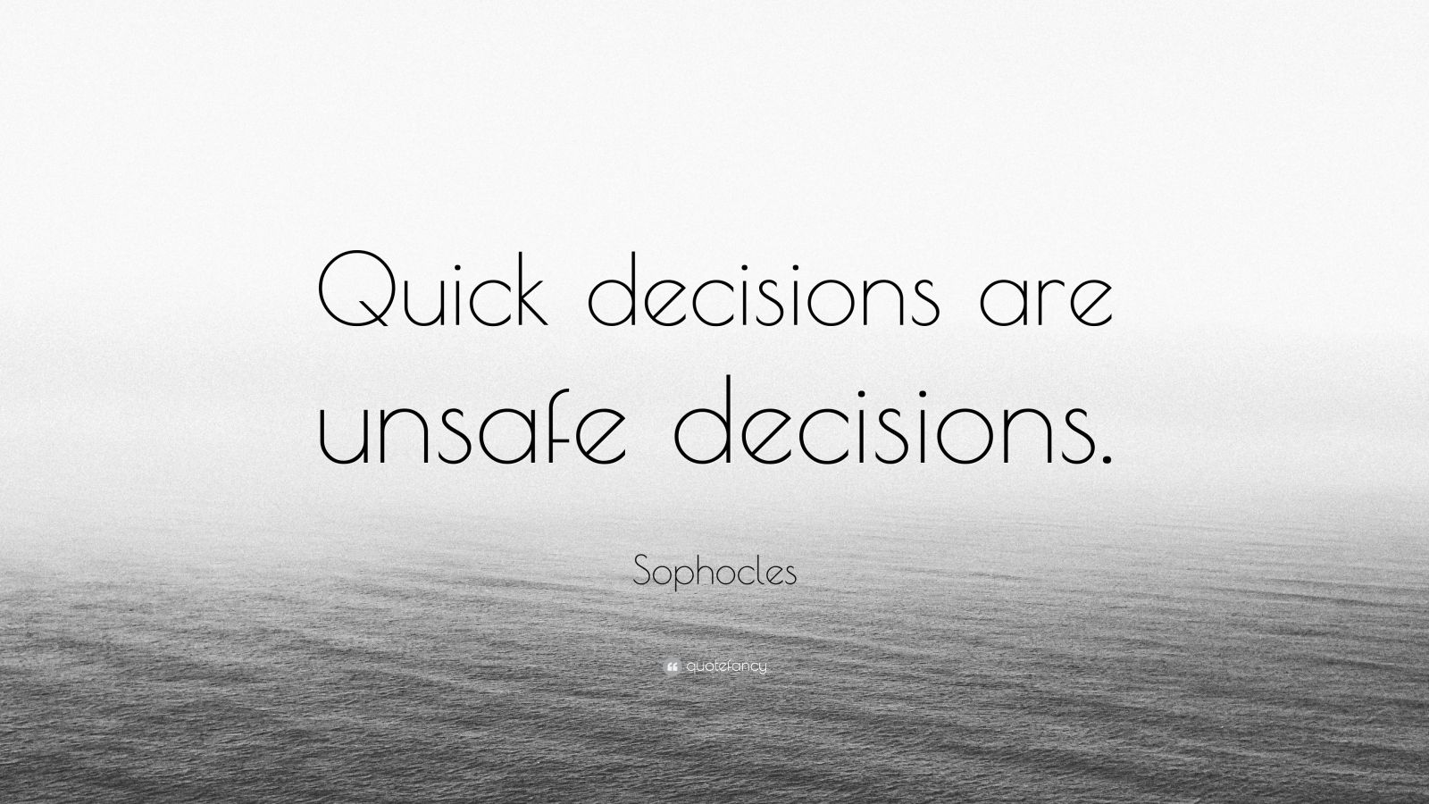 """Sophocles Quote: """"Quick decisions are unsafe decisions."""""""