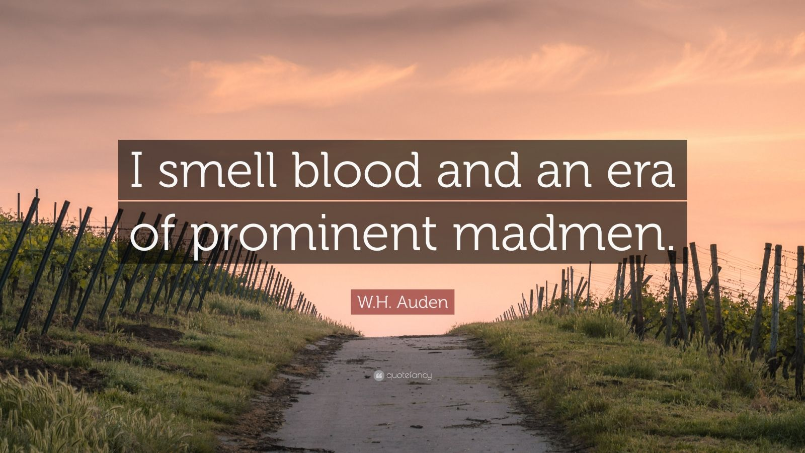 """W.H. Auden Quote: """"I smell blood and an era of prominent madmen."""""""