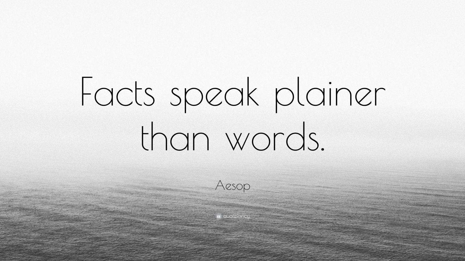 "Aesop Quote: ""Facts speak plainer than words."""