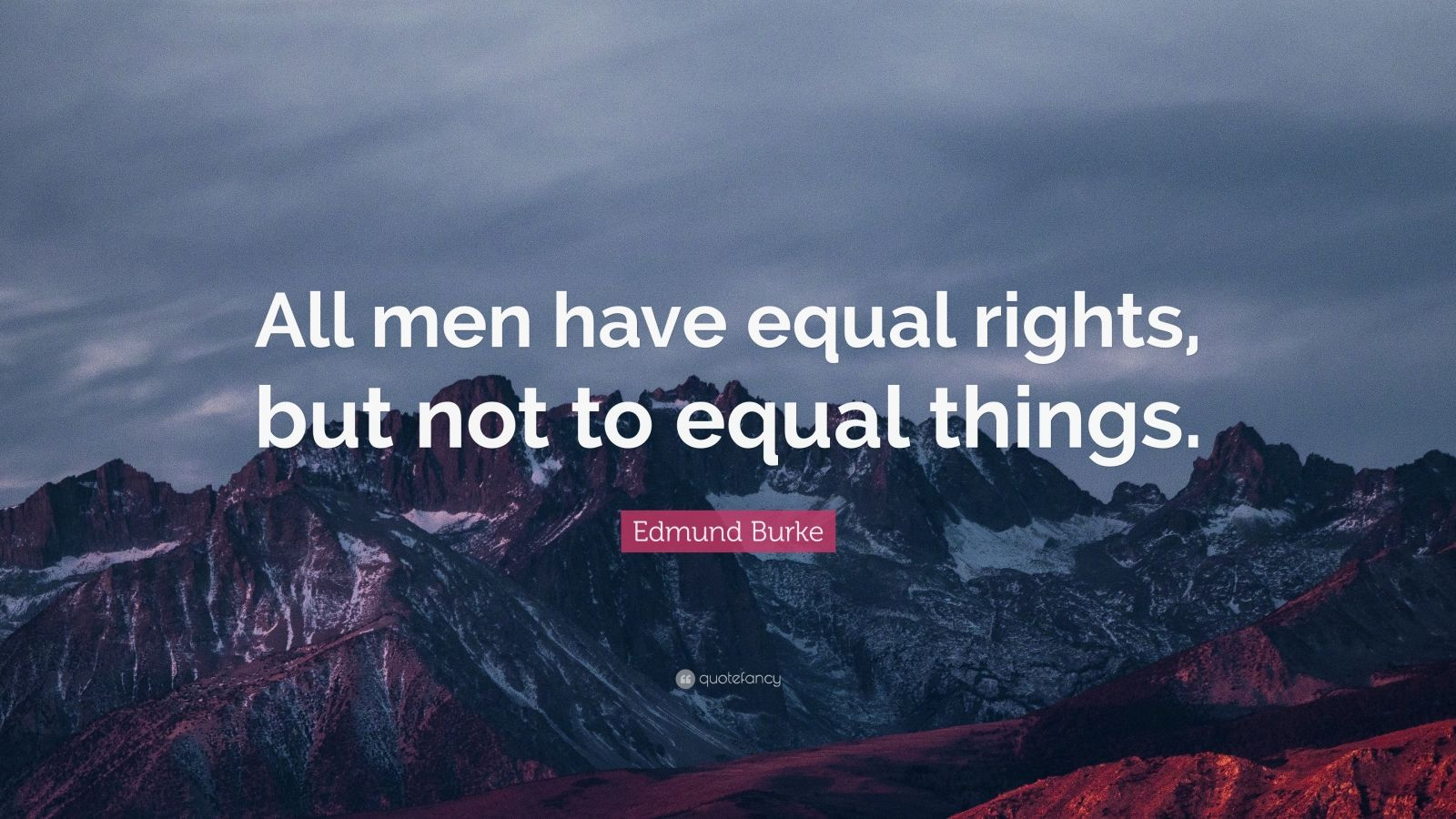 """Edmund Burke Quote: """"All men have equal rights, but not to equal things."""""""