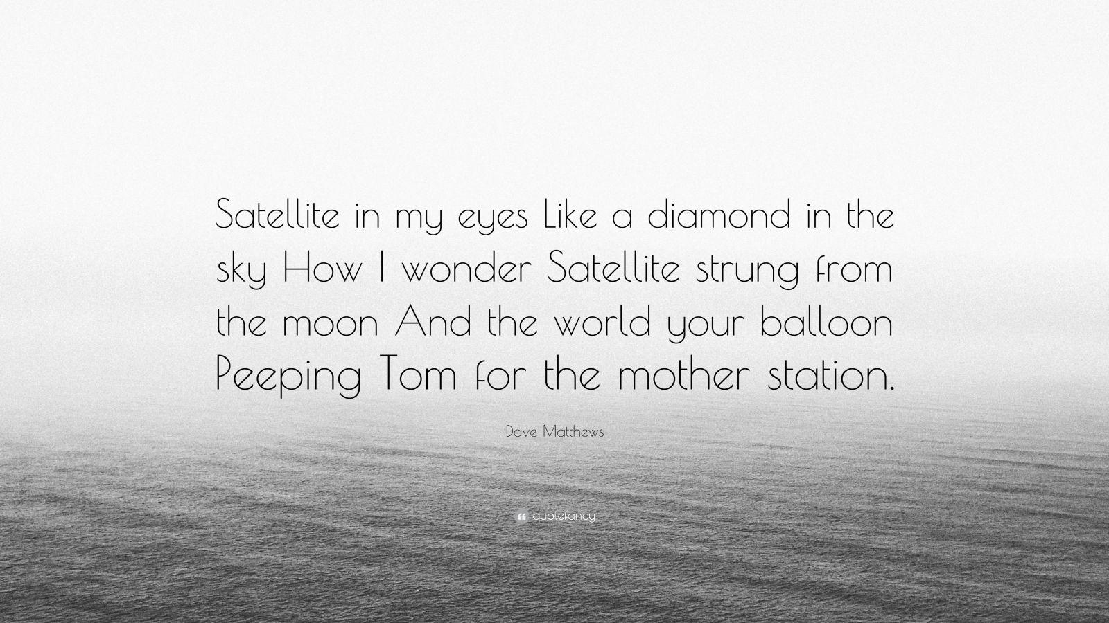 """Eye In The Sky Quotes: Dave Matthews Quote: """"Satellite In My Eyes Like A Diamond"""