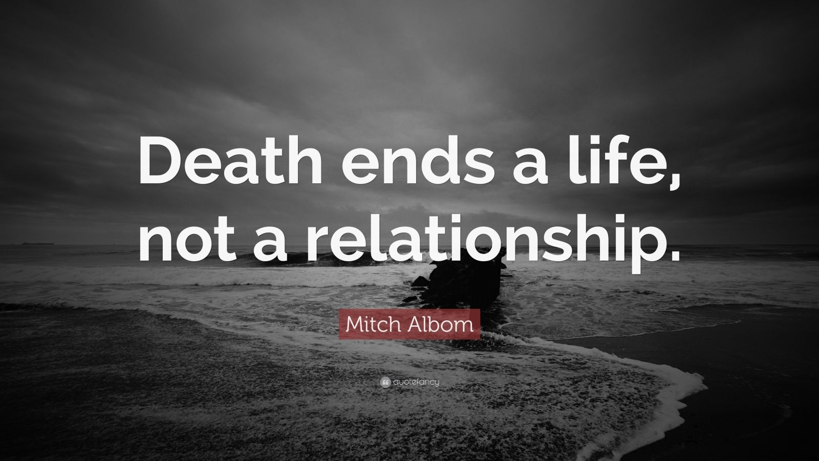 death ends a life not relationship mitch albom