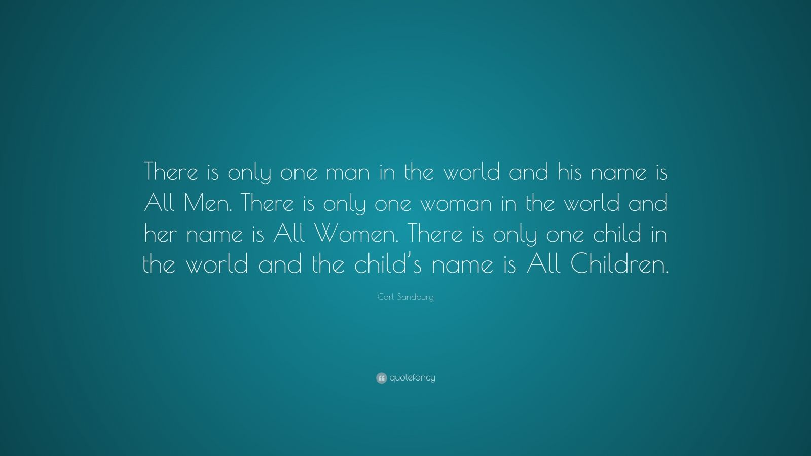 "Carl Sandburg Quote: ""There Is Only One Man In The World"