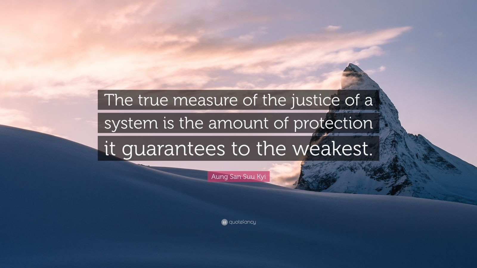 "Aung San Suu Kyi Quote: ""The true measure of the justice of a system is the amount of protection it guarantees to the weakest."""