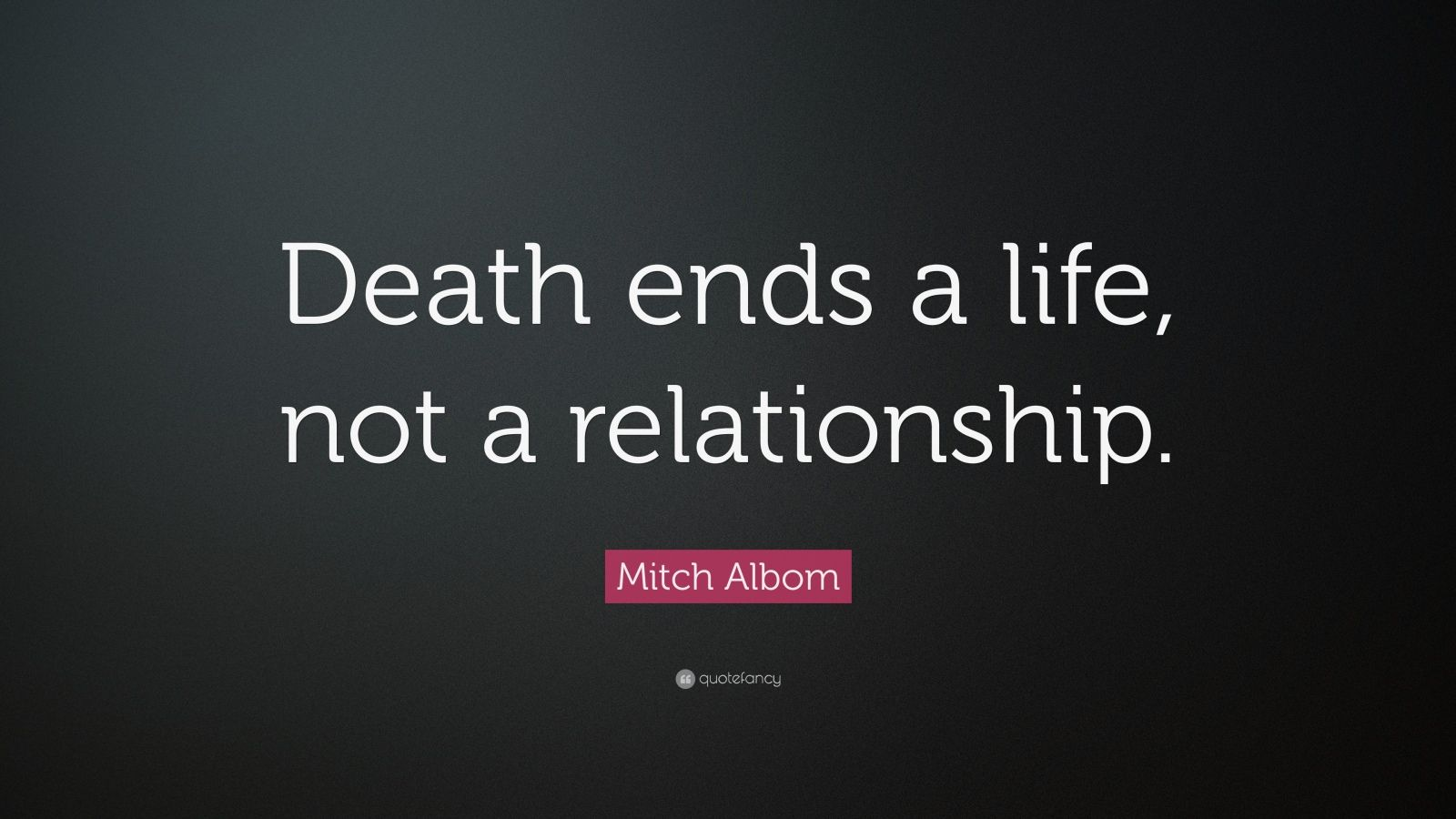 "Mitch Albom Quote: ""Death ends a life, not a relationship."" (23 wallpapers) -..."