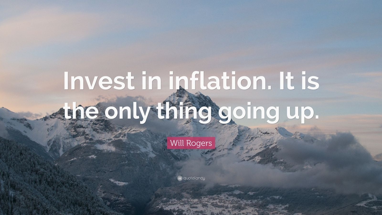 "Will Rogers Quote: ""Invest in inflation. It is the only thing going up."""