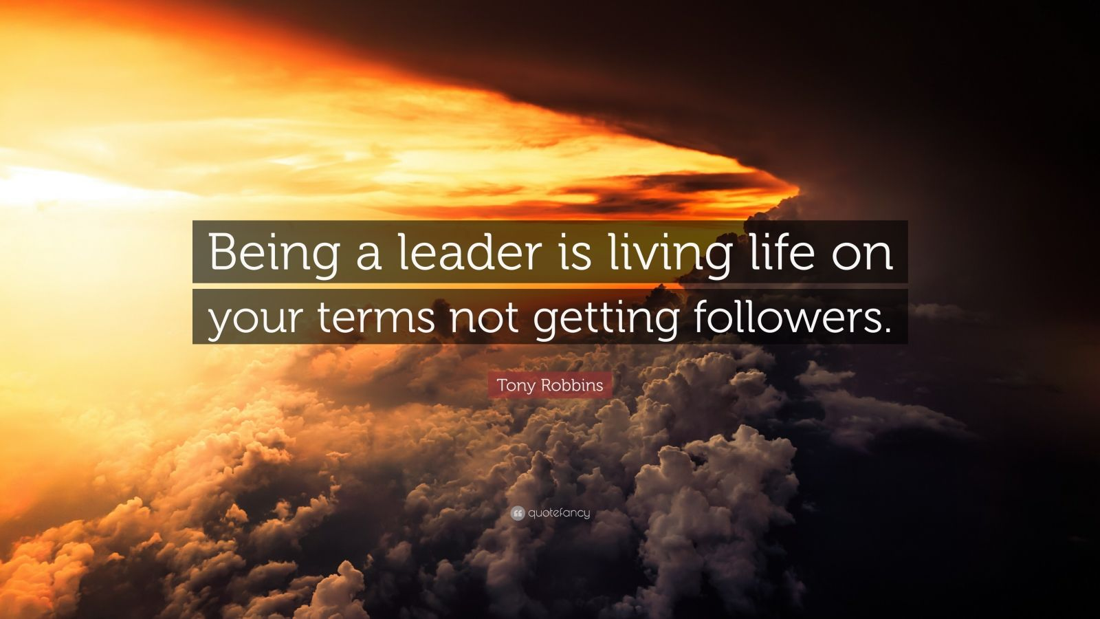 "Tony Robbins Quote: ""Being a leader is living life on your terms not getting followers."""