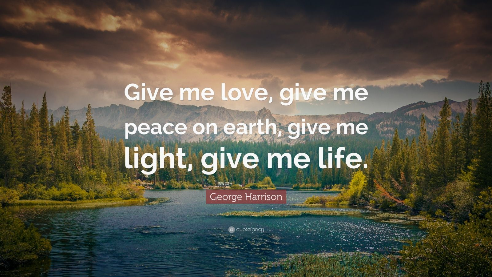 """George Harrison Quote: """"Give me love, give me peace on earth, give me light, give me life."""""""