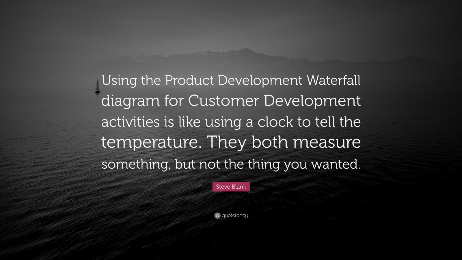 Steve Blank Quote Using The Product Development Waterfall Diagram For Customer Development Activities Is Like Using A Clock To Tell The Te 10 Wallpapers Quotefancy