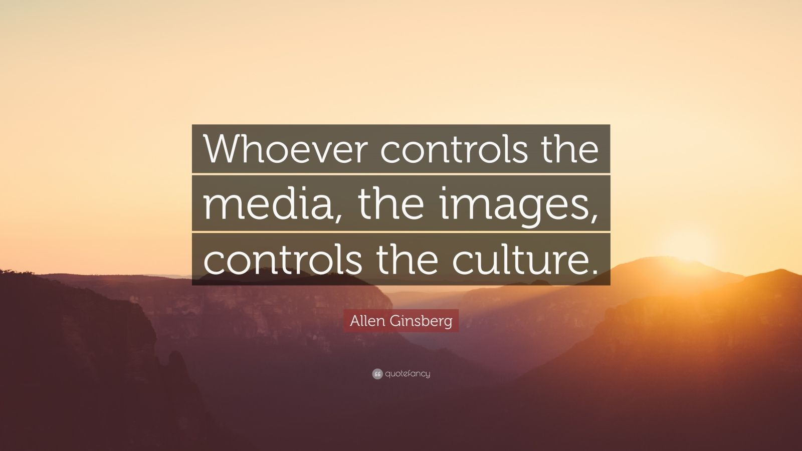 whoever controls the media the images controls the culture essay Whoever controls media which shall be evaluated in depth during the course of this essay the mass media the mass media has shaped our culture in a way.