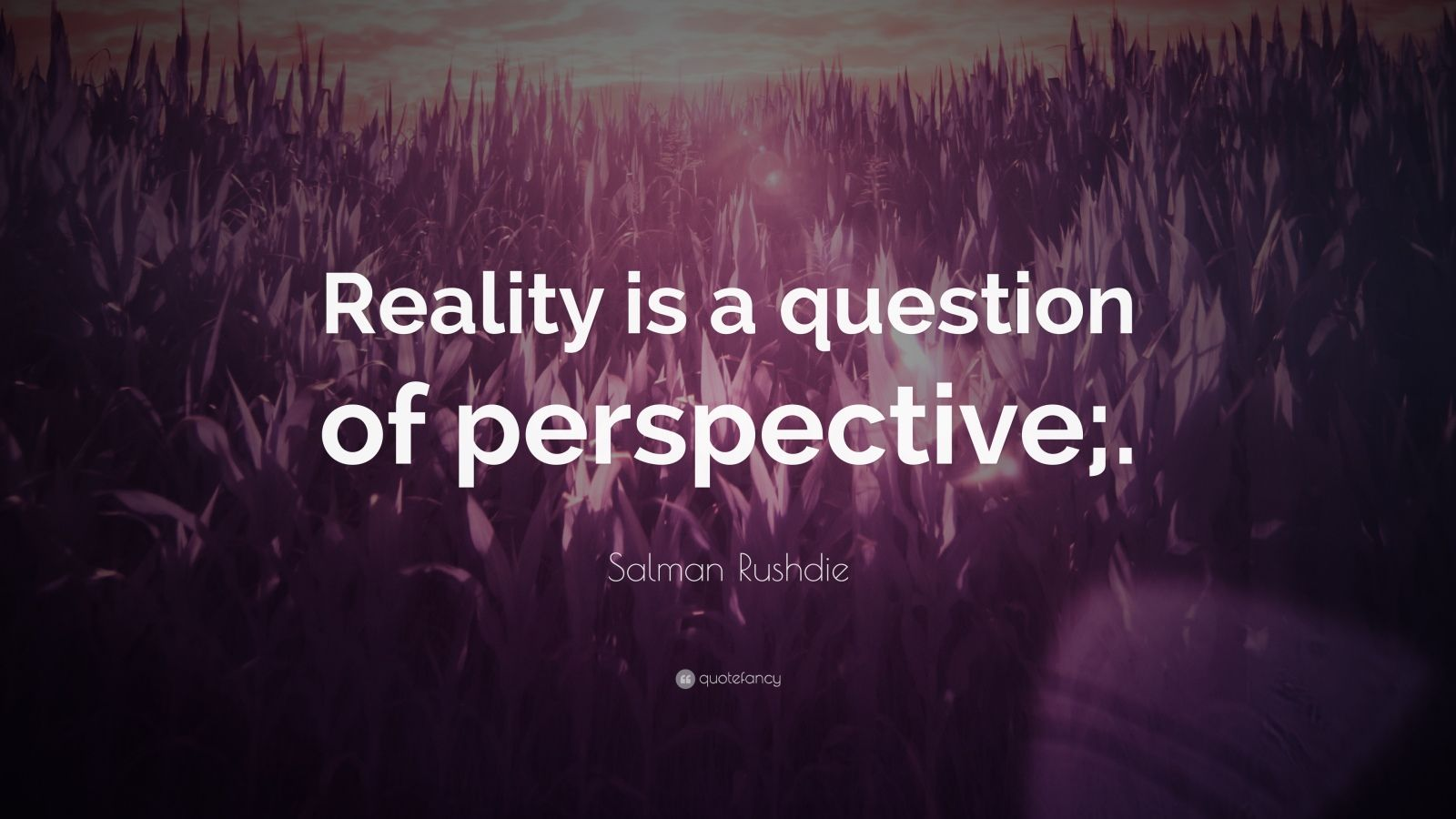 "Salman Rushdie Quote: ""Reality is a question of perspective;."""