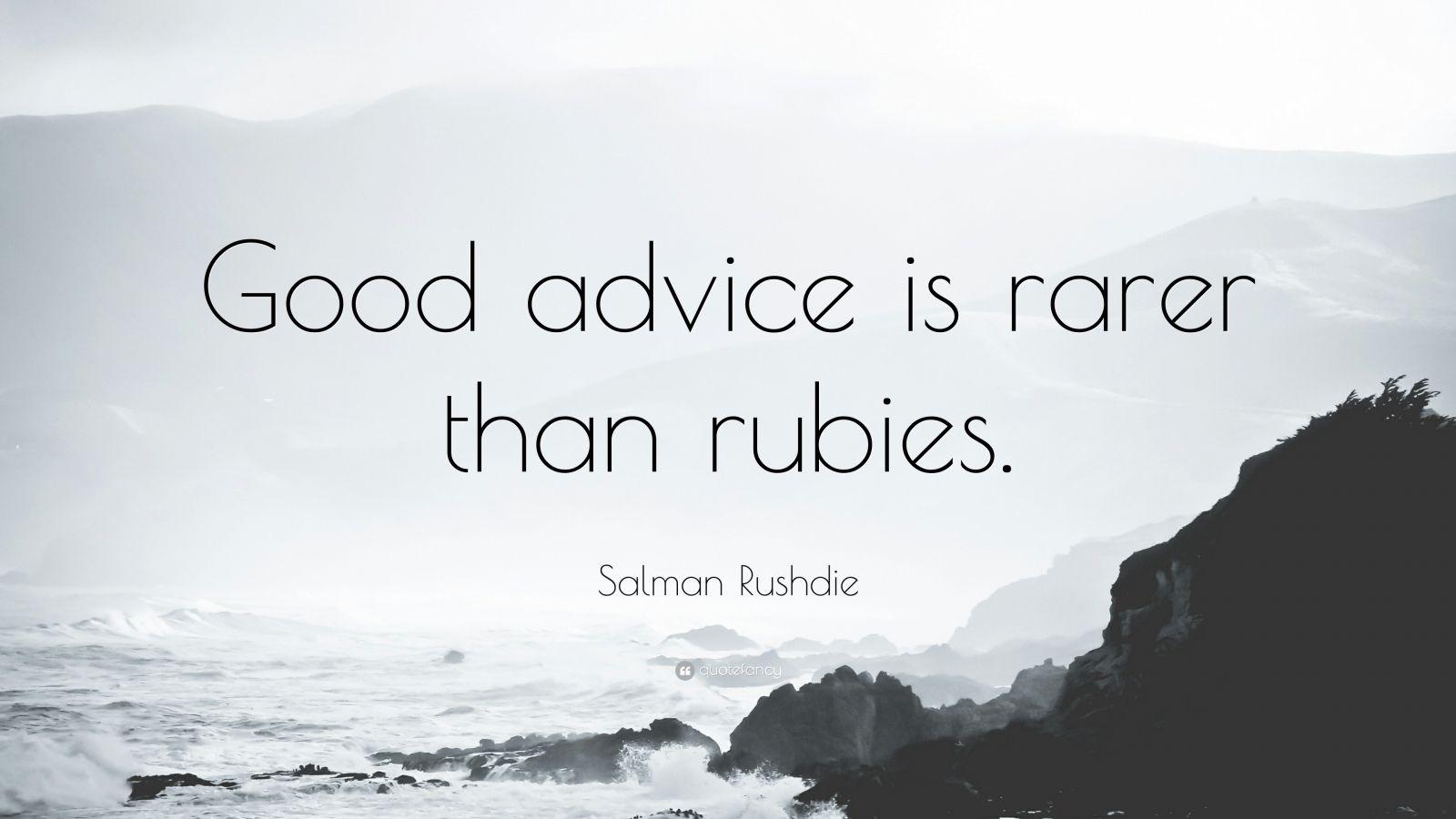 "Salman Rushdie Quote: ""Good advice is rarer than rubies."""