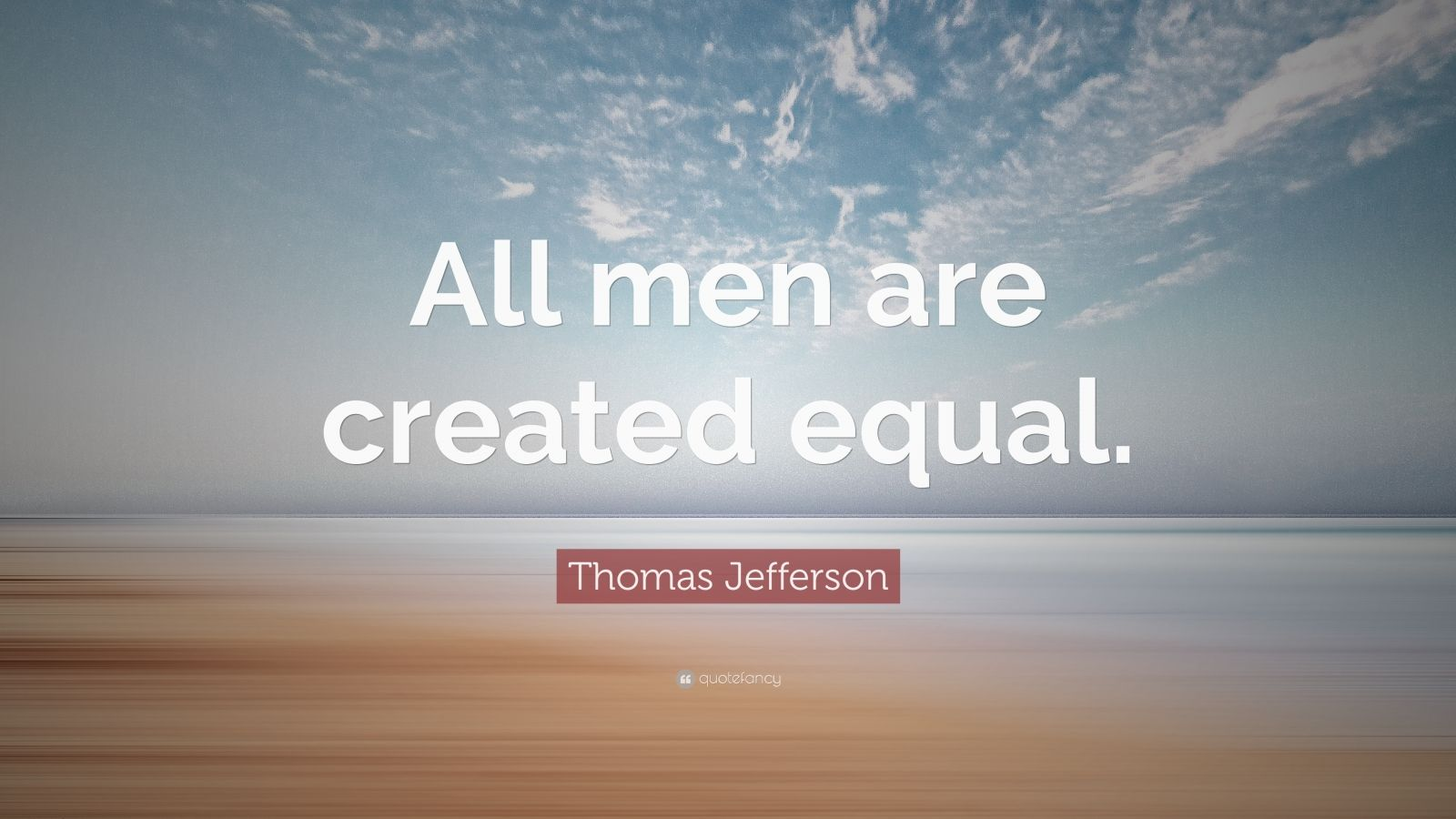 "Thomas Jefferson Quote: ""All men are created equal."""