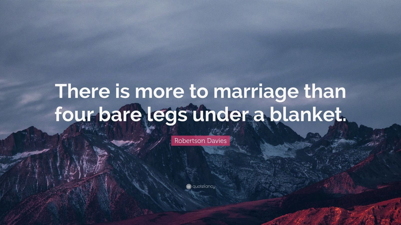 "Robertson Davies Quote: ""There is more to marriage than four bare legs under a blanket."""