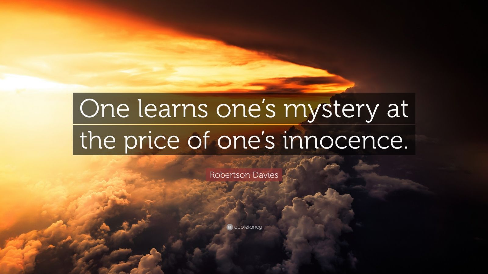 """Robertson Davies Quote: """"One learns one's mystery at the price of one's innocence."""""""