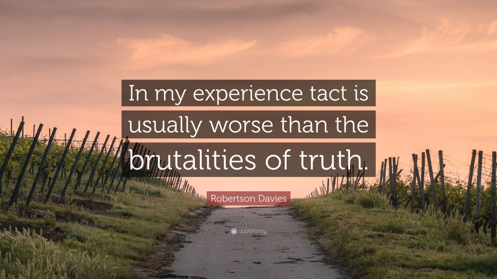 """Robertson Davies Quote: """"In my experience tact is usually worse than the brutalities of truth."""""""