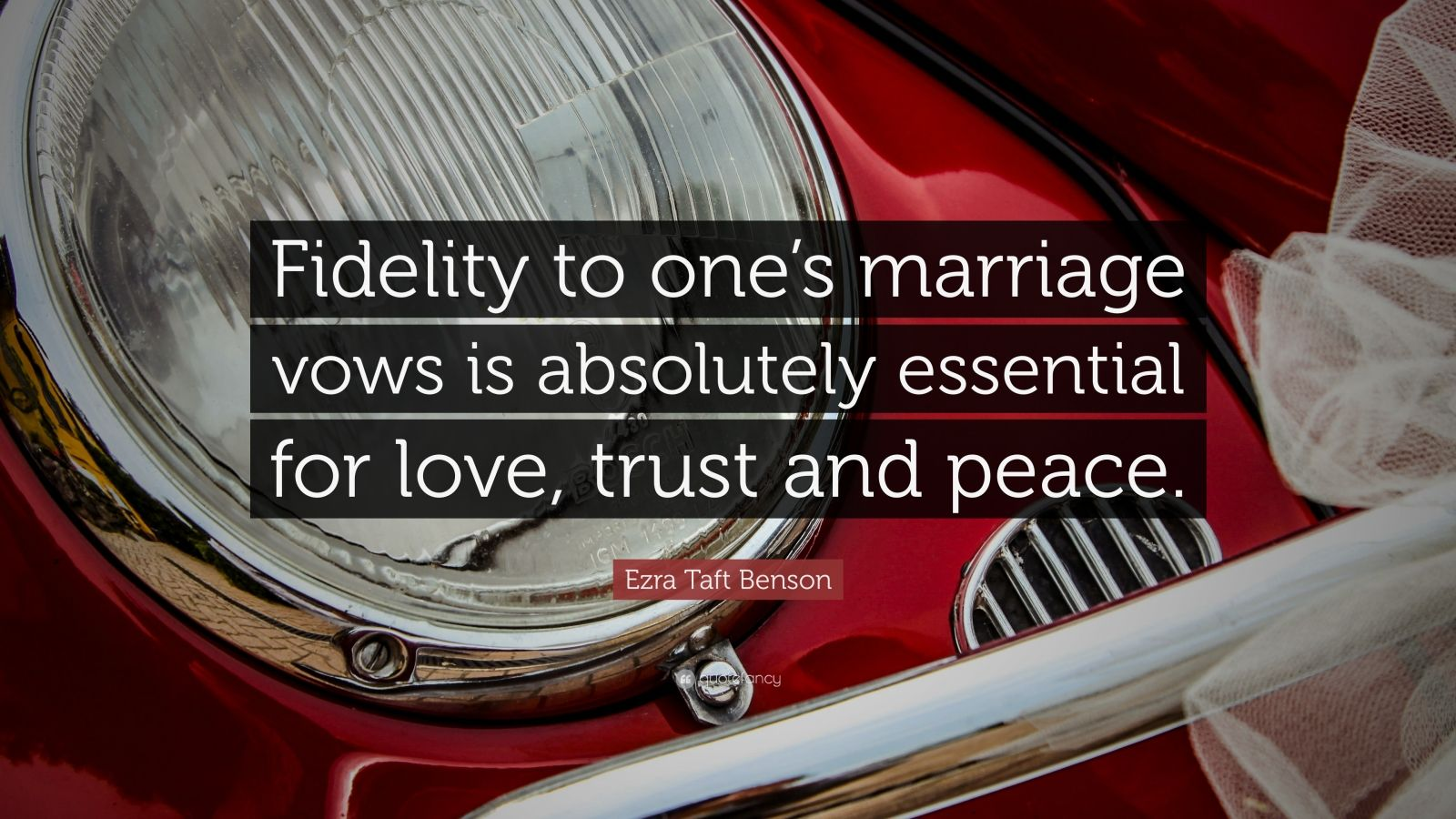 "Ezra Taft Benson Quote: ""Fidelity to one's marriage vows is absolutely essential for love, trust and peace."""