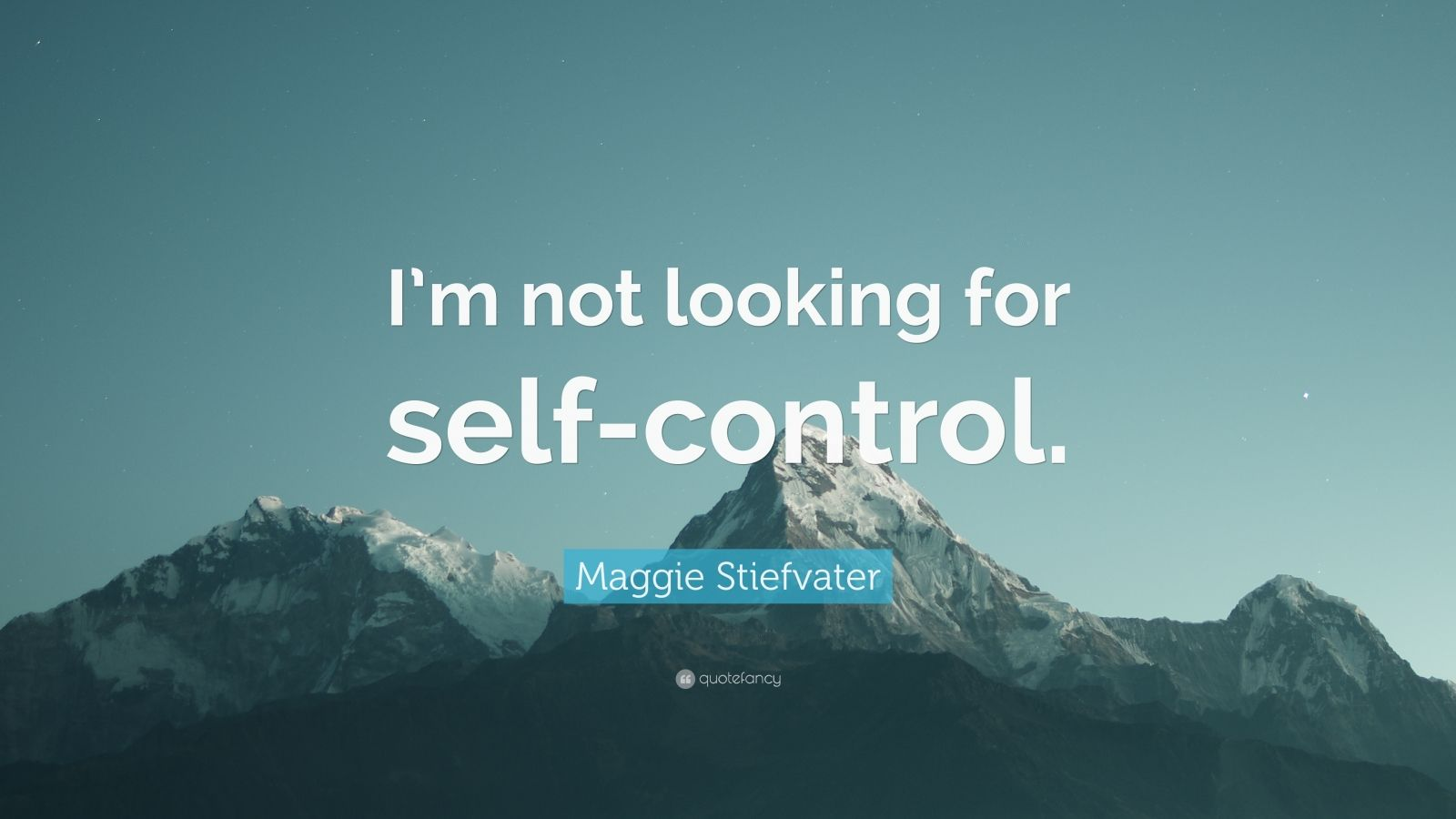 """Maggie Stiefvater Quote: """"I'm not looking for self-control."""""""