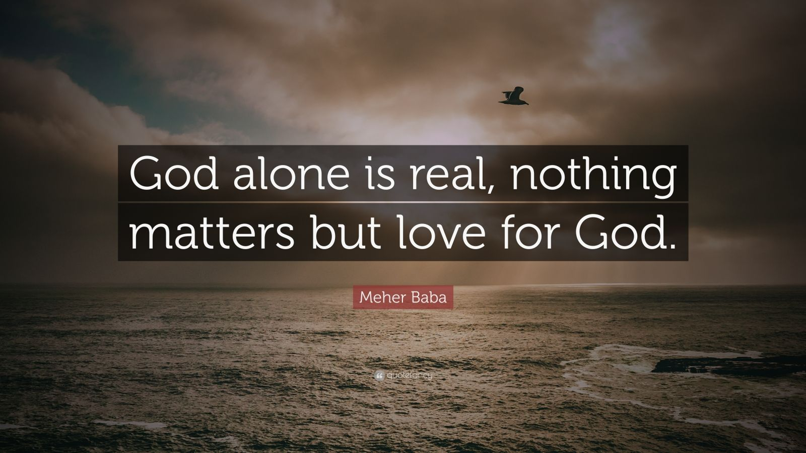 """Meher Baba Quote: """"God alone is real, nothing matters but love for God."""""""