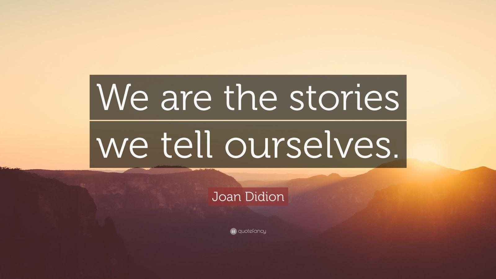 "Joan Didion Quote: ""We are the stories we tell ourselves."""