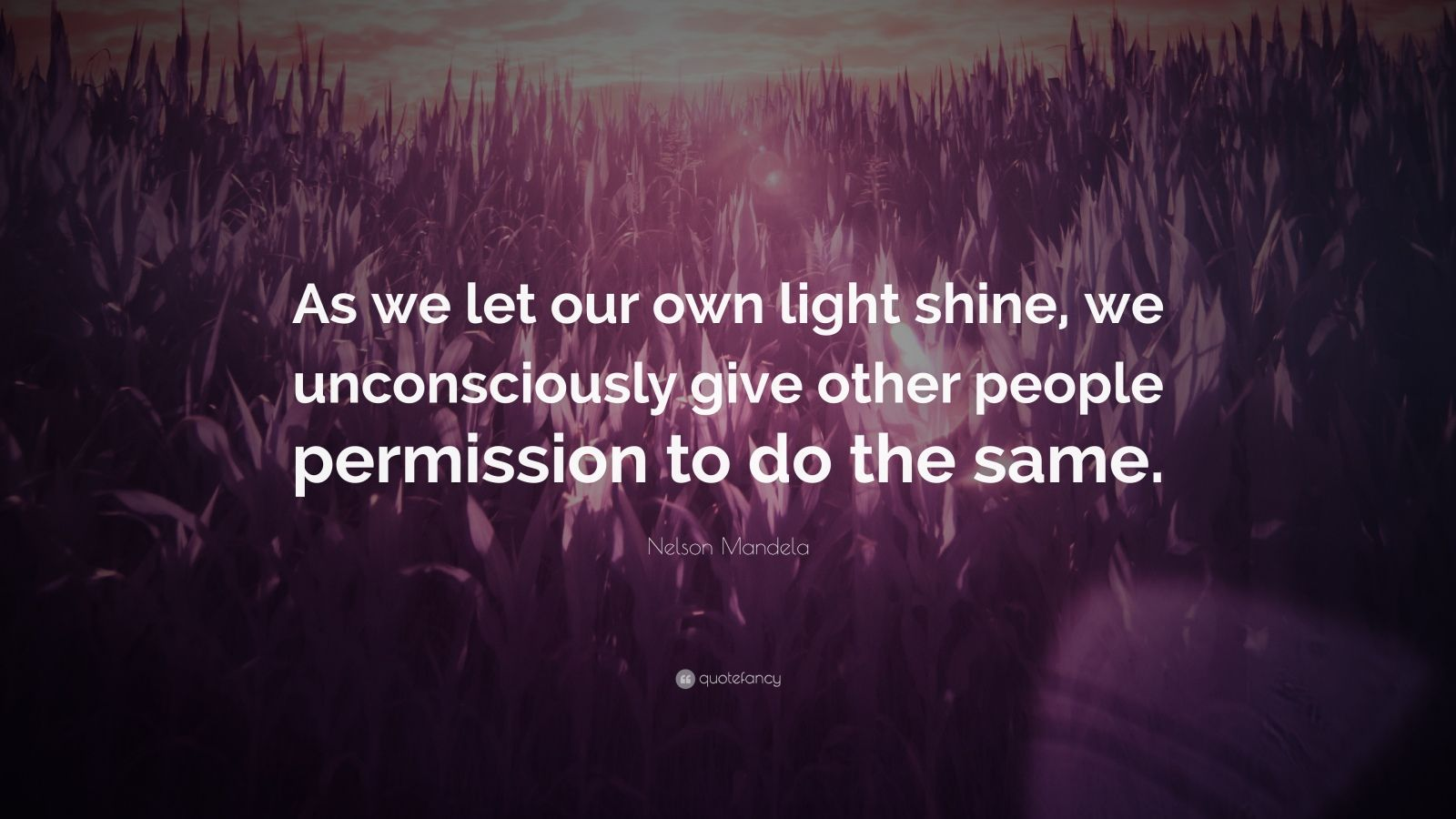 nelson mandela quote   u201c as we let our own light shine  we
