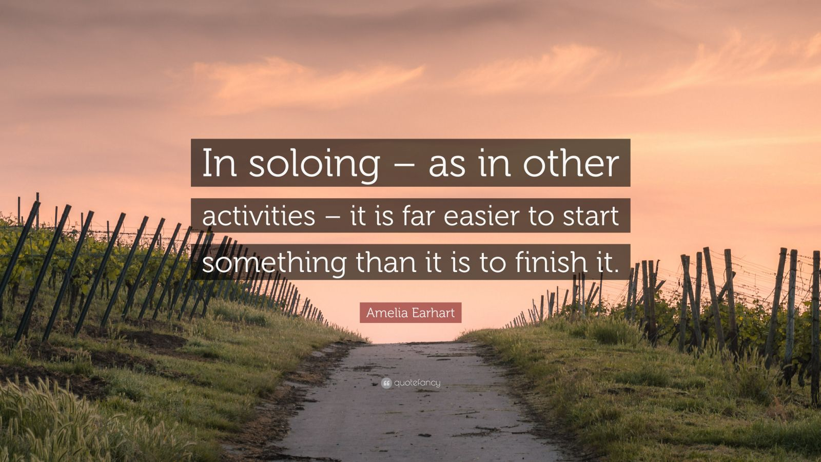 """Amelia Earhart Quote: """"In soloing – as in other activities – it is far easier to start something than it is to finish it."""""""