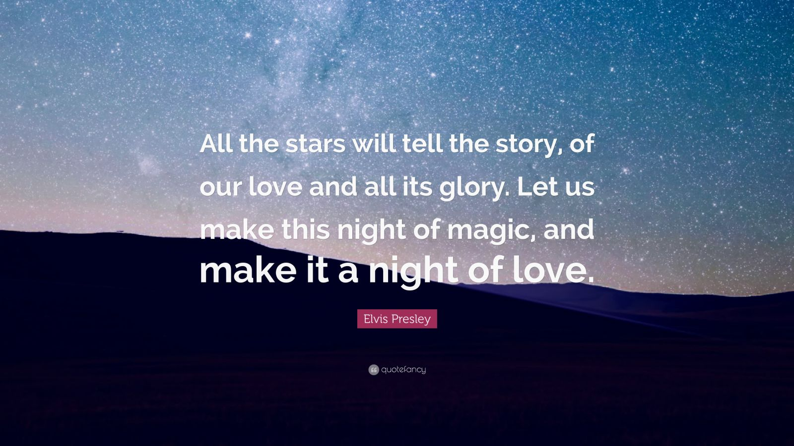 "Elvis Presley Quote: ""All The Stars Will Tell The Story"