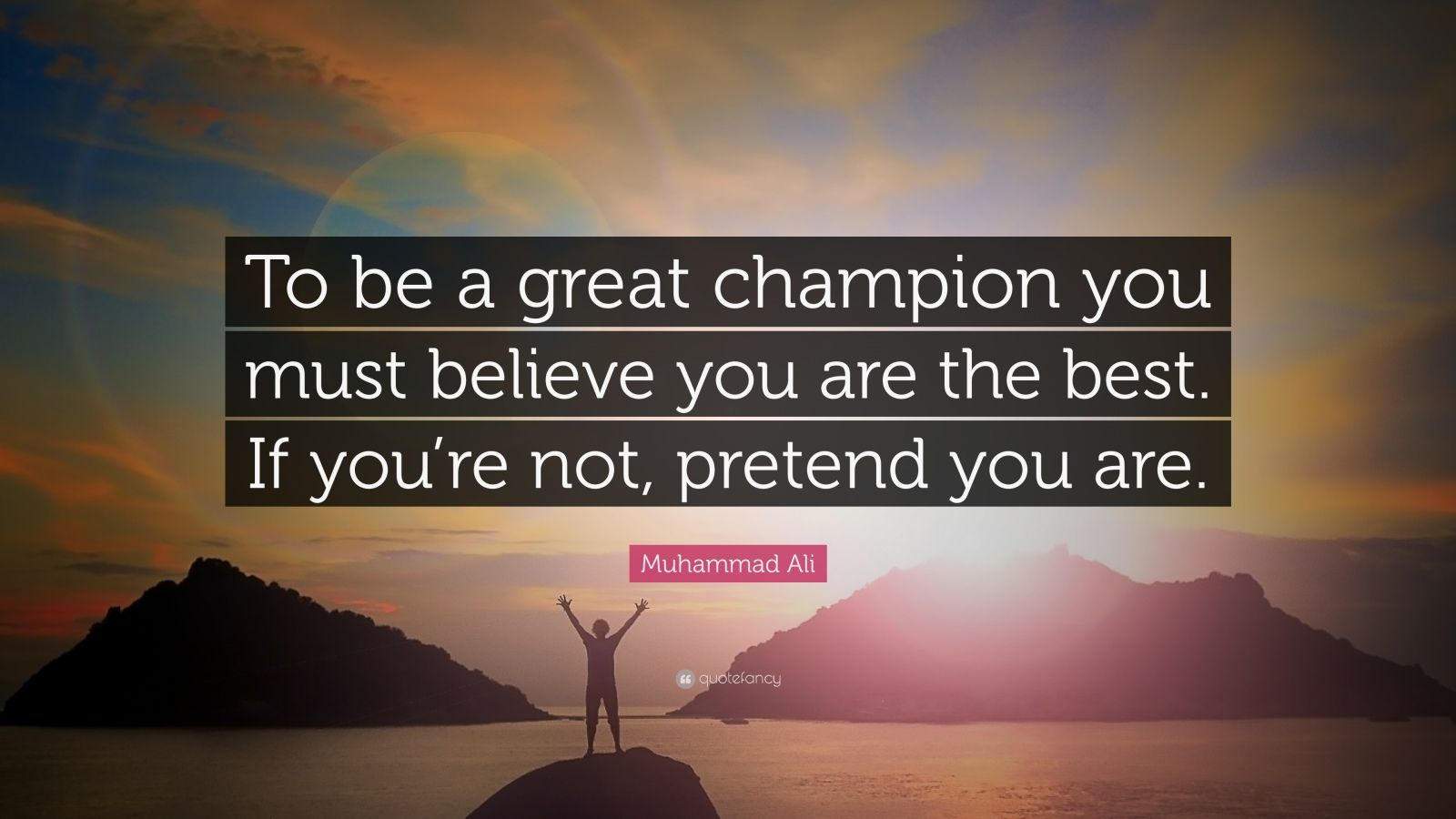 "Muhammad Ali Quote: ""To be a great champion you must believe you are the best. If you're not, pretend you are."""