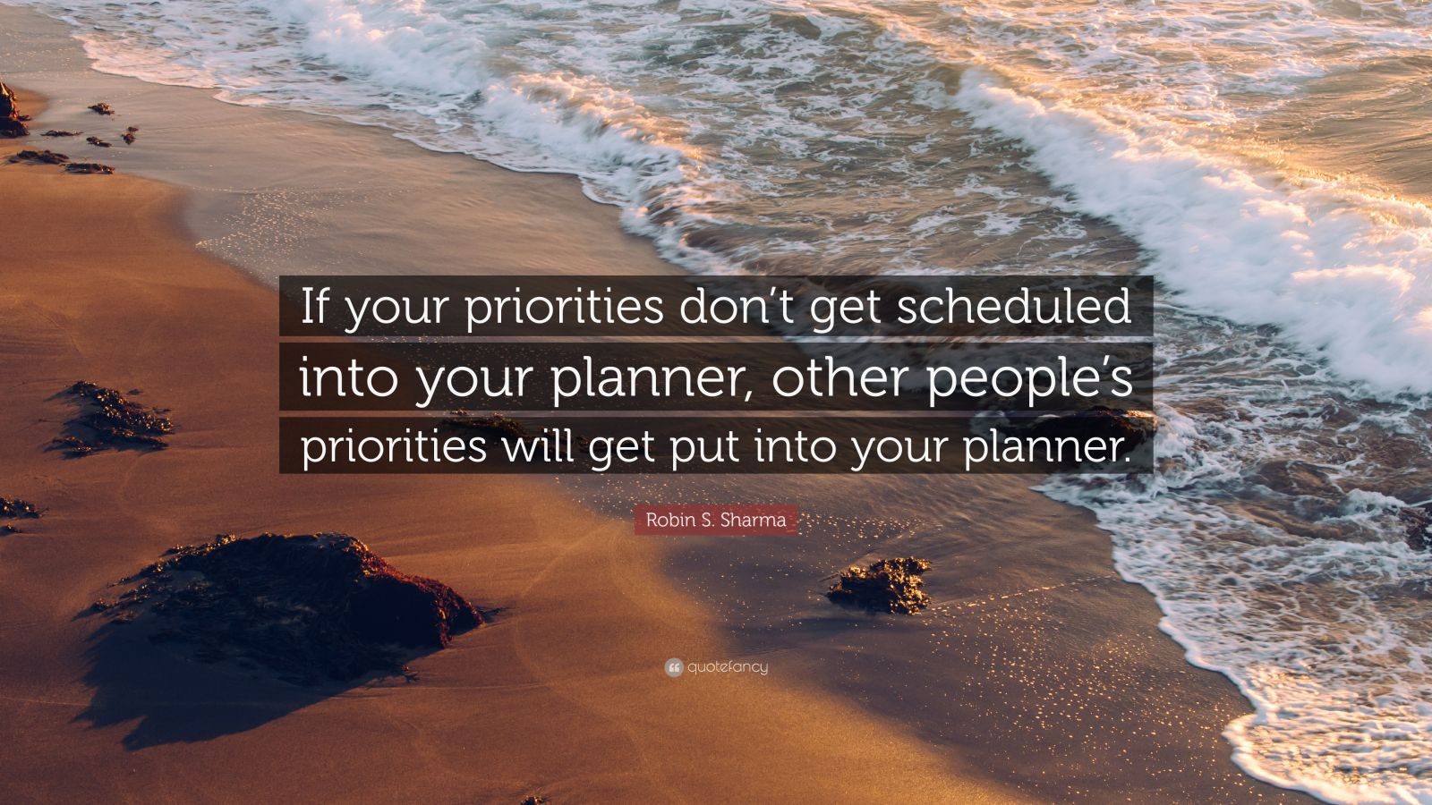 """Robin S. Sharma Quote: """"If your priorities don't get scheduled into your planner, other people's priorities will get put into your planner."""""""