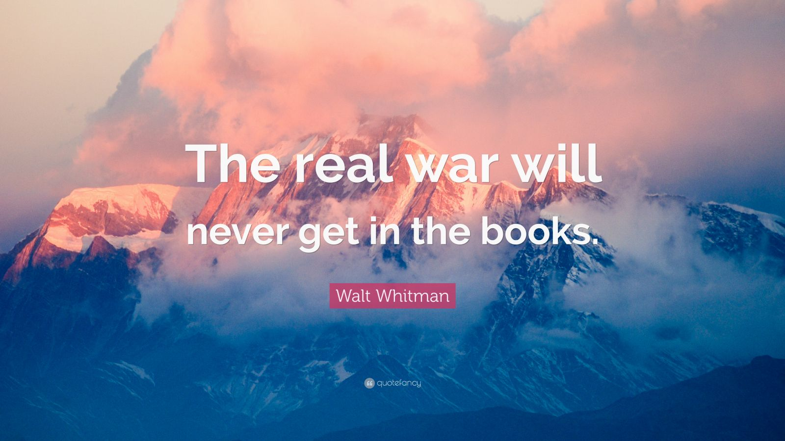 """Walt Whitman Quote: """"The real war will never get in the books."""""""