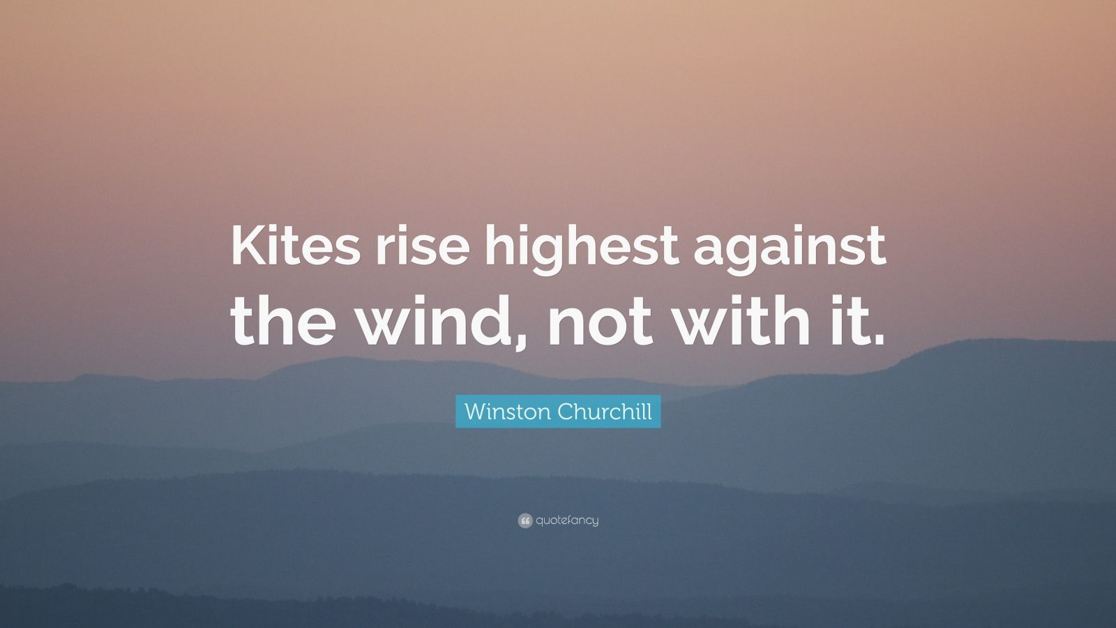 winston churchill quote   u201ckites rise highest against the